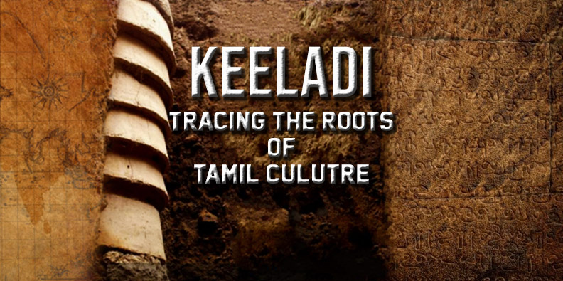 Keeladi Excavation – A Revelation That Rewrites The History Of Tamil Nadu